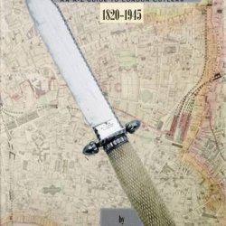 The London Knife Book: An A-Z Guide To London Cutlers 1820-1945