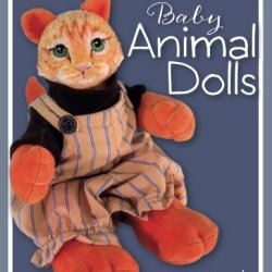 How To Make Adorable Baby Animal Dolls: With Soft-Sculpted Bodies And Heads Made With Silky-Smooth Home-Made Air-Dry Clay