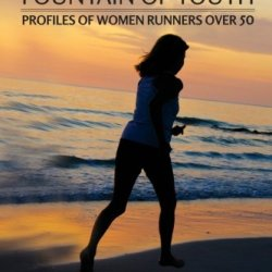 Tapping The Fountain Of Youth: Profiles Of Women Runners Over 50