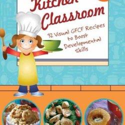 The Kitchen Classroom: 32 Visual Gfcf Recipes To Boost Developmental Skills