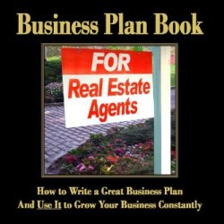 The Best Business Plan Book For Real Estate Agents: How To Write A Great Business Plan And Use It To Grow Your Business Constantly