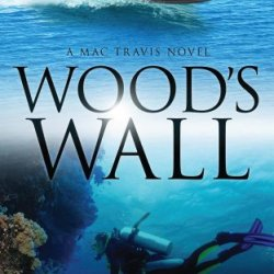 Wood'S Wall (Mac Travis Adventure Thrillers Book 3)