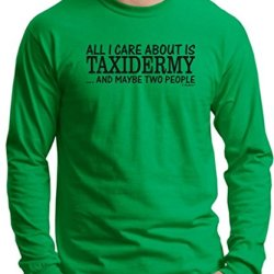 All I Care About Is Taxidermy And Maybe Two People Long Sleeve T-Shirt Xl Green