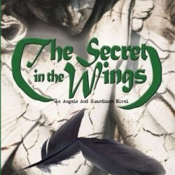Secret In The Wings (Guardians And Angels) (Volume 1)