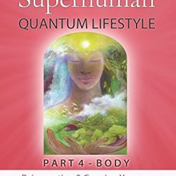 21St Century Superhuman-4: Part 4: Body Rejuvenation And Growing Younger With Healthy Eating, Cleanse & Detox (Volume 4)