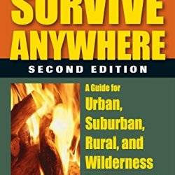 How To Survive Anywhere: A Guide For Urban, Suburban, Rural, And Wilderness Environments, 2Nd Edition