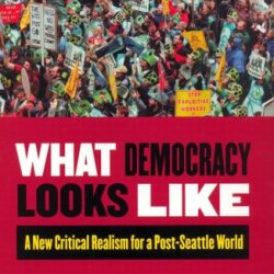 What Democracy Looks Like: A New Critical Realism For A Post-Seattle World