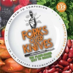 Forks Over Knives: The Plant-Based Way To Health Of Stone, Gene 1St (First) Edition On 13 January 2012