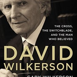 By Zondervan David Wilkerson: The Cross, The Switchblade, And The Man Who Believed (Special)