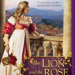 The Lion And The Rose (A Novel Of The Borgias)