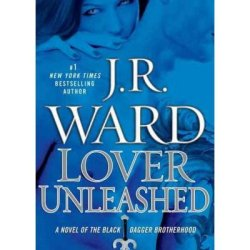 By J.R. Ward Lover Unleashed (Black Dagger Brotherhood, Book 9) (1St)