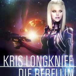 Kris Longknife: Die Rebellin: Roman (German Edition)