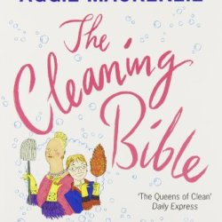 The Cleaning Bible: Kim And Aggie'S Complete Guide To Modern Household Management