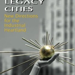 Rebuilding America'S Legacy Cities: New Directions For The Industrial Heartland