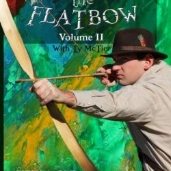 The Lost Art Of Bow Making: How To Make A Flatbow - Volume Ii