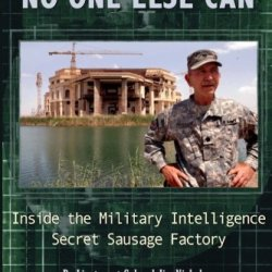 Because No One Else Can: Inside The Military Intelligence Secret Sausage Factory
