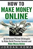 MONEY: 30 Different Proven Strategies to Make Money Online (money, grow your income, how to get money fast, how to earn money,make extra money, MAKE MONEY ONLINE, PASSIVE INCOME)