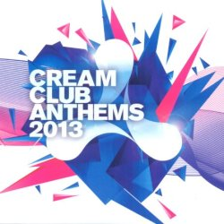 Cream Club Anthems 2013