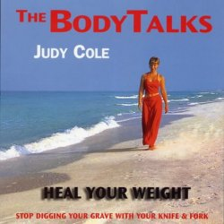 Heal Your Weight: Stop Digging Your Grave With Your Knife And Fork (Body Talks)