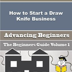 How To Start A Draw Knife Business (Beginners Guide)