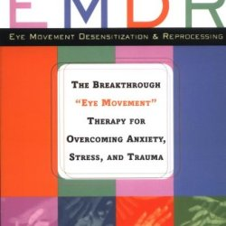 """Emdr: The Breakthrough """"Eye Movement"""" Therapy For Overcoming Anxiety, Stress, And Trauma"""