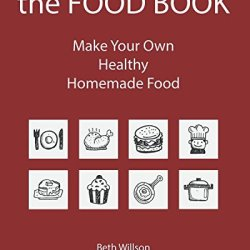 The Food Book: Make Your Own Healthy Homemade Food (Volume 1)