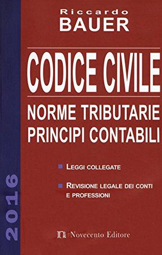 Codice civile 2016. Norme tributarie, principi contabili