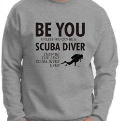 Be You Unless You Can Be A Scuba Diver Funny Premium Crewneck Sweatshirt Small Light Steel