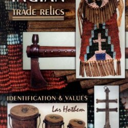 Indian Trade Relics: Identification & Values