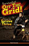SURVIVALIST!: Off The Grid: How to Survive (Outdoor Survival, Survival Skills, Field Guide, Apocalypse) (Outdoor Survival Guide Book 3)
