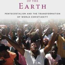 To The Ends Of The Earth: Pentecostalism And The Transformation Of World Christianity (Oxford Studies In World Christianity)