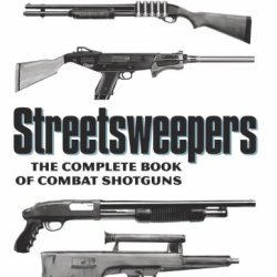Streetsweepers: The Complete Book Of Combat Shotguns