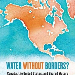 Water Without Borders?: Canada, The United States, And Shared Waters