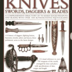 The Ultimate Illustrated Guide To Knives, Swords, Daggers & Blades: A Box Set Of Two Reference Books: A Comprehensive Directory Of 750 Sharp-Edged ... With Over 1500 Authoritative Photographs