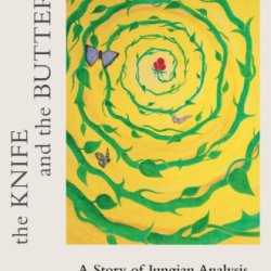 The Knife And The Butterfly: A Story Of A Jungian Analysis (The Karnac Library)