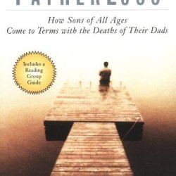 Fatherloss: How Sons Of All Ages Come To Terms With The Deaths Of Their Dads