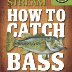 How To Catch Bass (Field & Stream)