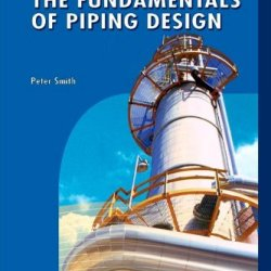 The Fundamentals Of Piping Design (Process Piping Design) (V. 1)