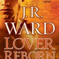 By J.R. Ward Lover Reborn (Black Dagger Brotherhood) (1St First Edition) [Hardcover]