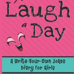 A Laugh A Day: A Write-Your-Own-Jokes Diary For Girls