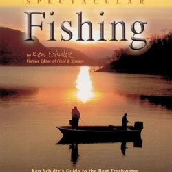 Spectacular Fishing; Ken Schultz'S Guiide To The Best Freshwater And Saltwater Sites In North America