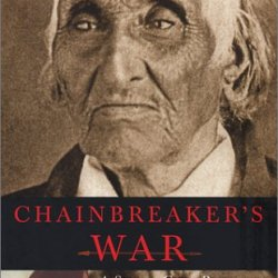 Chainbreaker'S War: A Seneca Chief Remembers The America