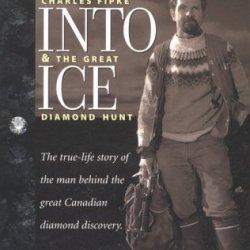 Fire Into Ice ; Charles Fipke & The Great Diamond Hunt