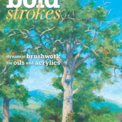 Bold Strokes: Dynamic Brushwork  In Oils And Acrylics