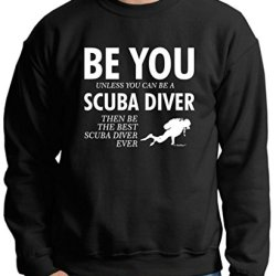 Be You Unless You Can Be A Scuba Diver Funny Premium Crewneck Sweatshirt Small Black
