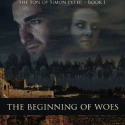 The Chronicles Of Marcus, Son Of Simon Peter: Book I: The Beginning Of Woes