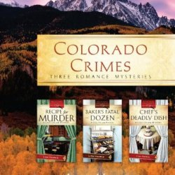 Colorado Crimes: Recipe For Murder / Baker'S Fatal Dozen / Chef'S Deadly Dish (Cozy Crumb Mystery Series, America Loves A Mystery)
