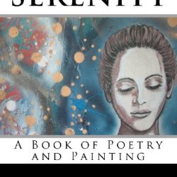 Serenity: A Book Of Poetry And Painting