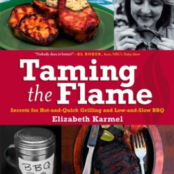 Taming The Flame: Secrets For Hot-And-Quick Grilling And Low-And-Slow Bbq