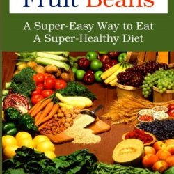 Nuts Greens Fruit Beans: A Super-Easy Way To Eat A Super-Healthy Diet